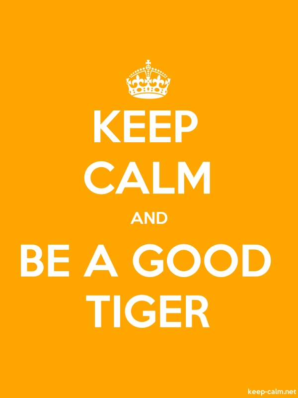 KEEP CALM AND BE A GOOD TIGER - white/orange - Default (600x800)