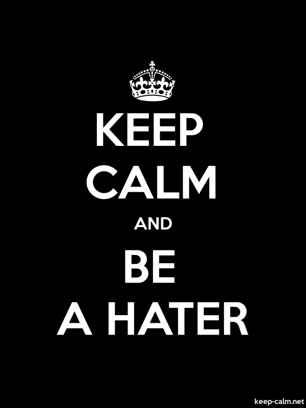 KEEP CALM AND BE A HATER - white/black - Default (600x800)