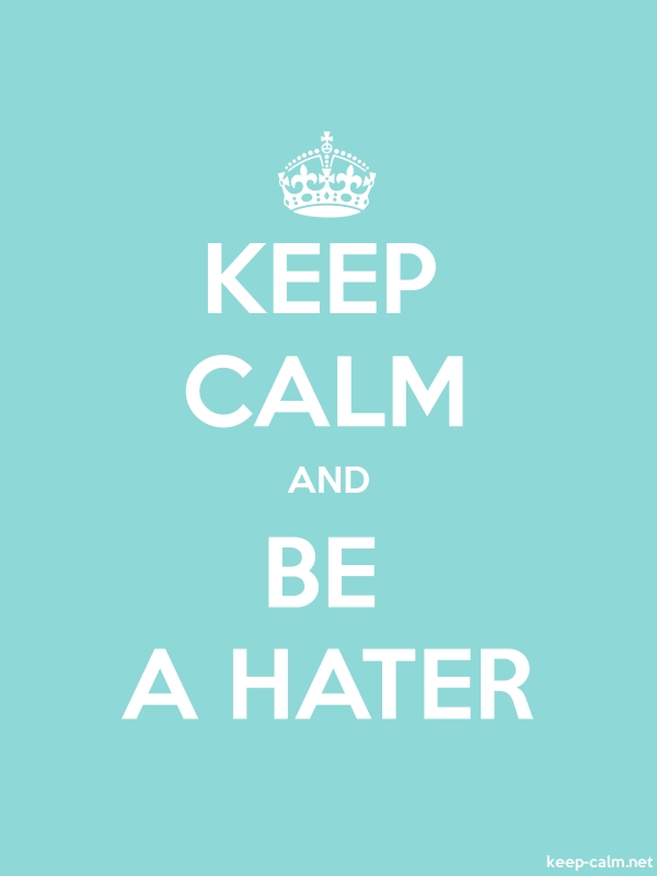KEEP CALM AND BE A HATER - white/lightblue - Default (600x800)