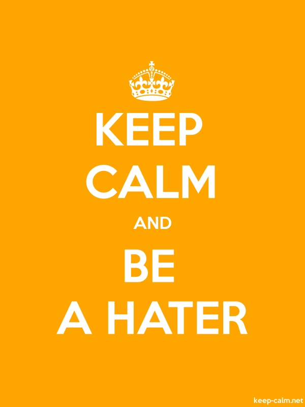KEEP CALM AND BE A HATER - white/orange - Default (600x800)