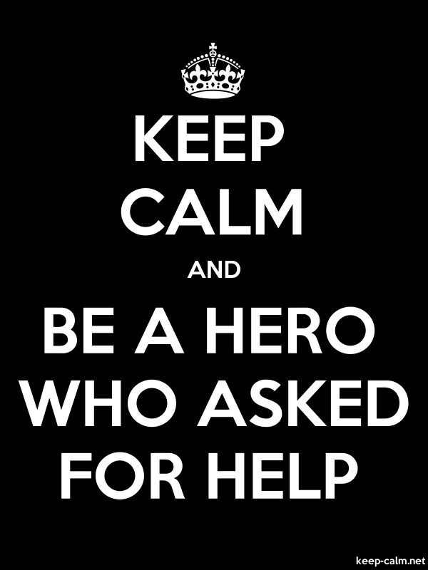 KEEP CALM AND BE A HERO WHO ASKED FOR HELP - white/black - Default (600x800)