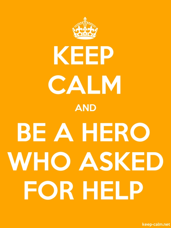 KEEP CALM AND BE A HERO WHO ASKED FOR HELP - white/orange - Default (600x800)
