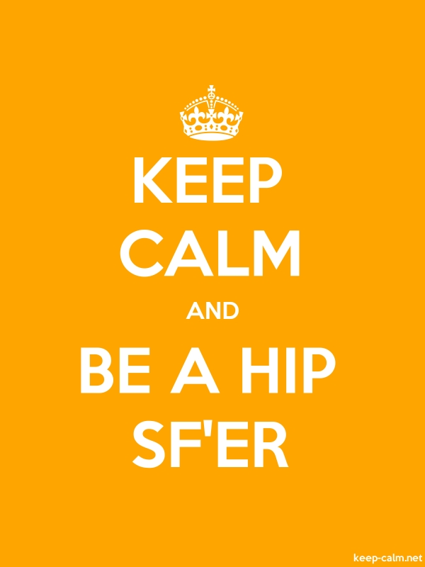 KEEP CALM AND BE A HIP SF'ER - white/orange - Default (600x800)