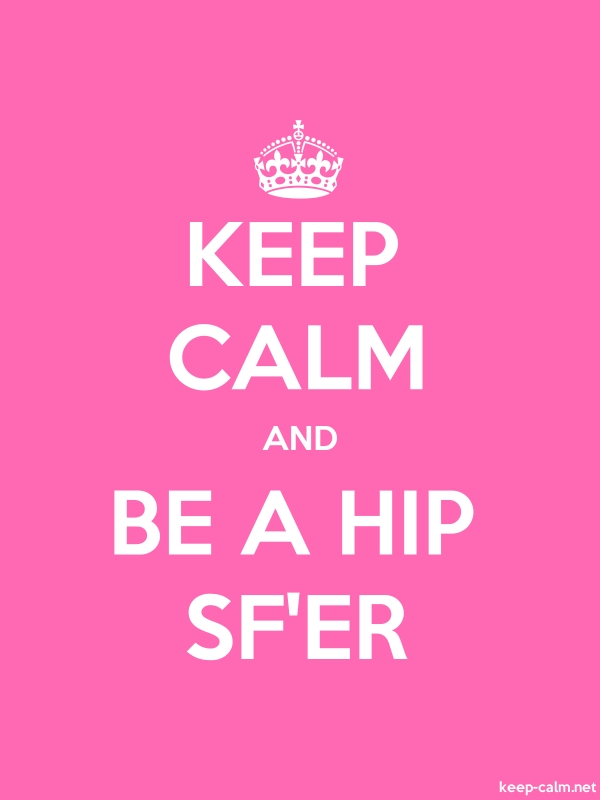 KEEP CALM AND BE A HIP SF'ER - white/pink - Default (600x800)