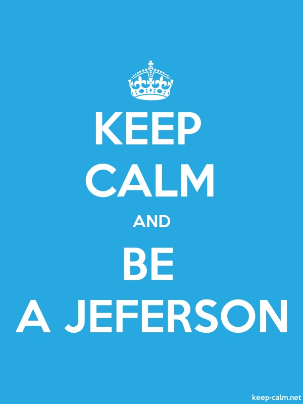KEEP CALM AND BE A JEFERSON - white/blue - Default (600x800)