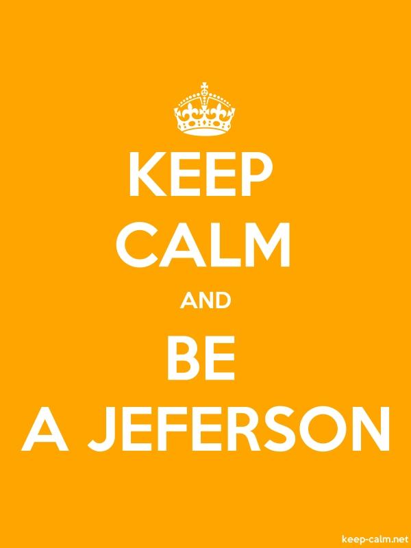 KEEP CALM AND BE A JEFERSON - white/orange - Default (600x800)