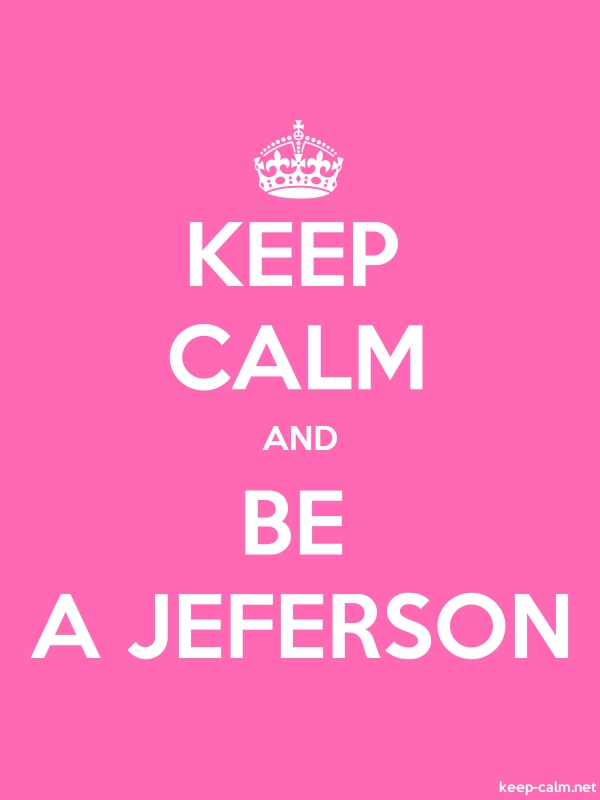 KEEP CALM AND BE A JEFERSON - white/pink - Default (600x800)