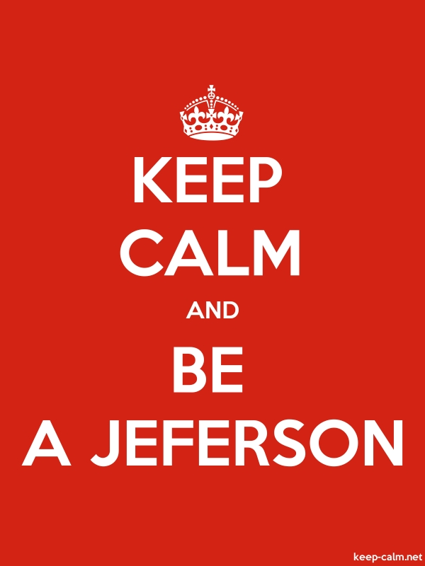 KEEP CALM AND BE A JEFERSON - white/red - Default (600x800)
