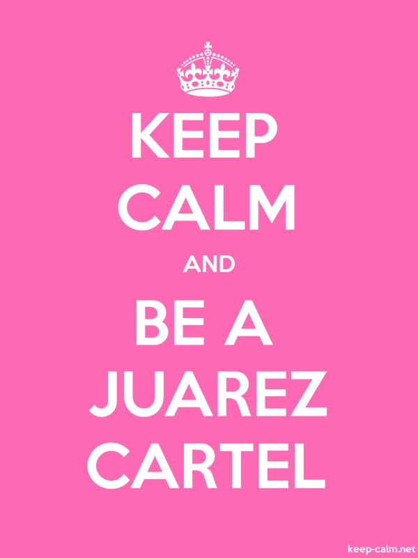 KEEP CALM AND BE A JUAREZ CARTEL - white/pink - Default (600x800)