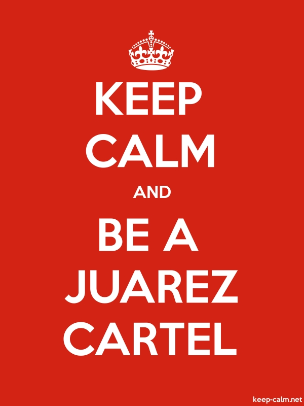 KEEP CALM AND BE A JUAREZ CARTEL - white/red - Default (600x800)
