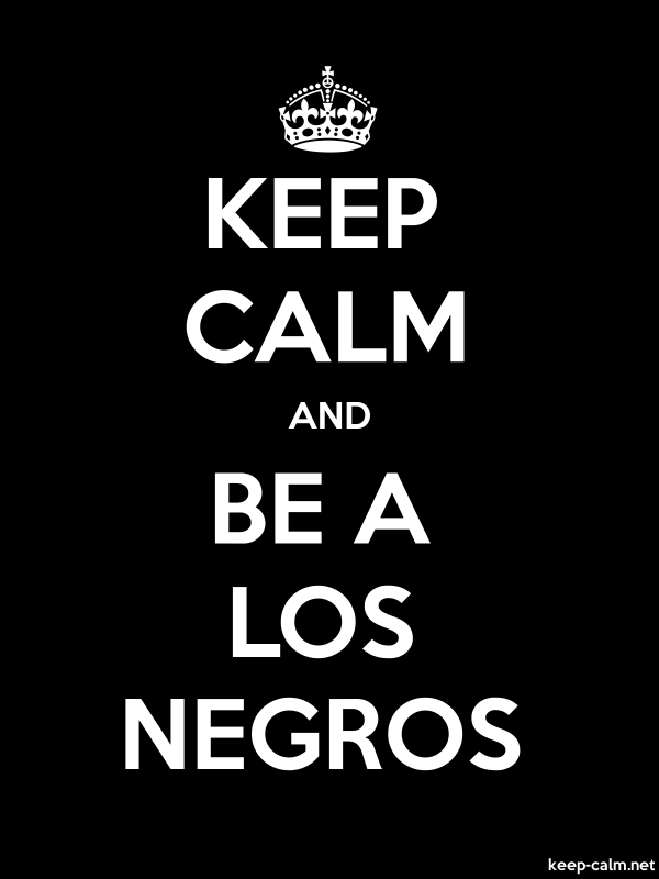 KEEP CALM AND BE A LOS NEGROS - white/black - Default (600x800)