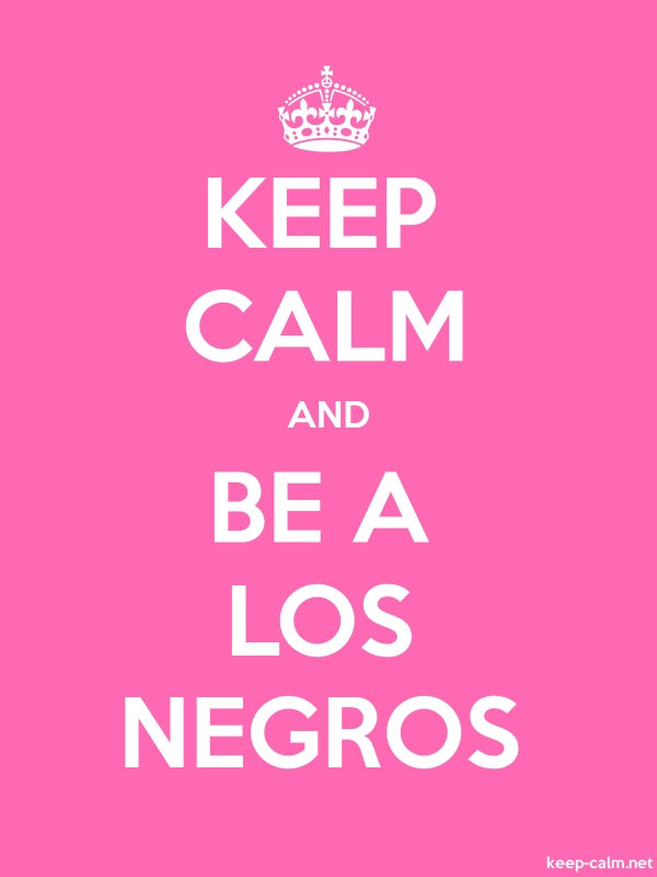 KEEP CALM AND BE A LOS NEGROS - white/pink - Default (600x800)