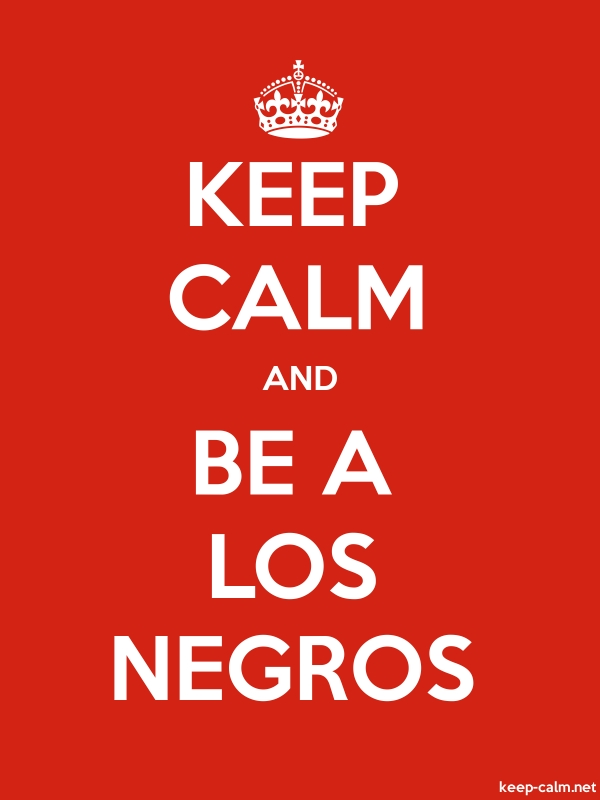 KEEP CALM AND BE A LOS NEGROS - white/red - Default (600x800)