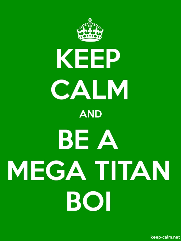KEEP CALM AND BE A MEGA TITAN BOI - white/green - Default (600x800)