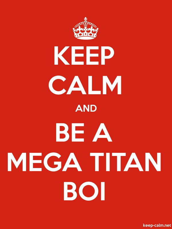 KEEP CALM AND BE A MEGA TITAN BOI - white/red - Default (600x800)