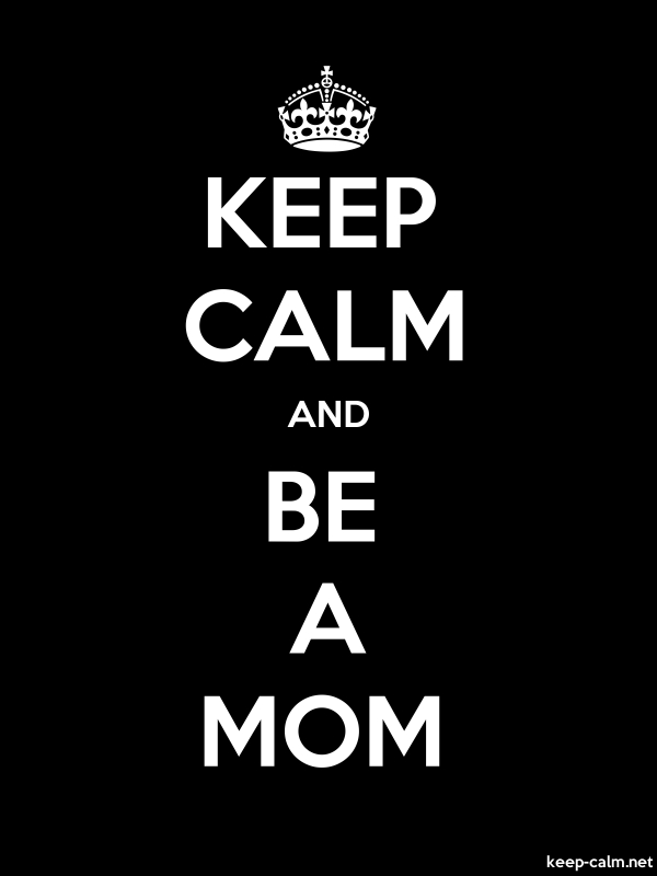 KEEP CALM AND BE A MOM - white/black - Default (600x800)