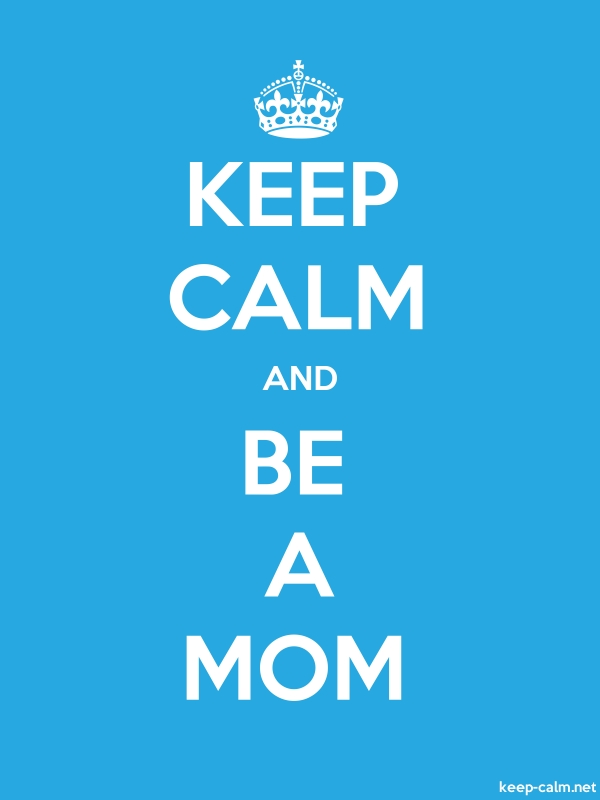 KEEP CALM AND BE A MOM - white/blue - Default (600x800)