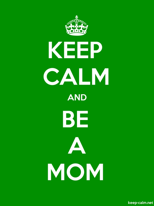 KEEP CALM AND BE A MOM - white/green - Default (600x800)