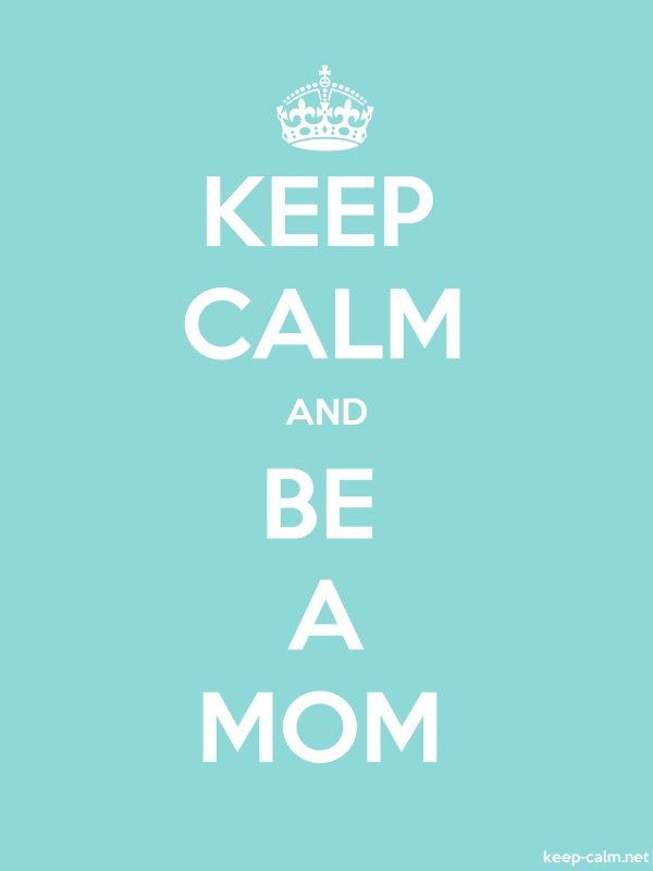 KEEP CALM AND BE A MOM - white/lightblue - Default (600x800)