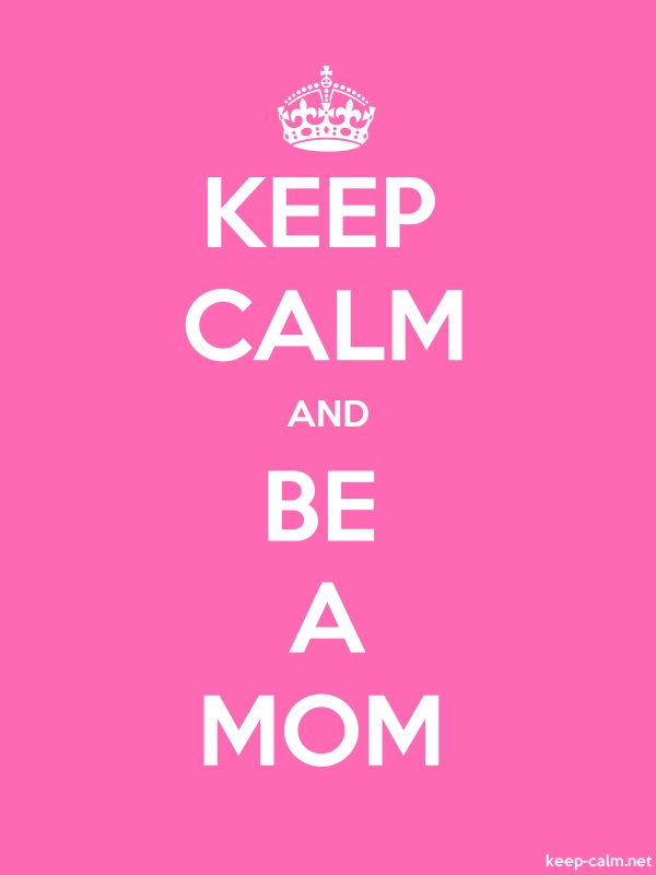 KEEP CALM AND BE A MOM - white/pink - Default (600x800)