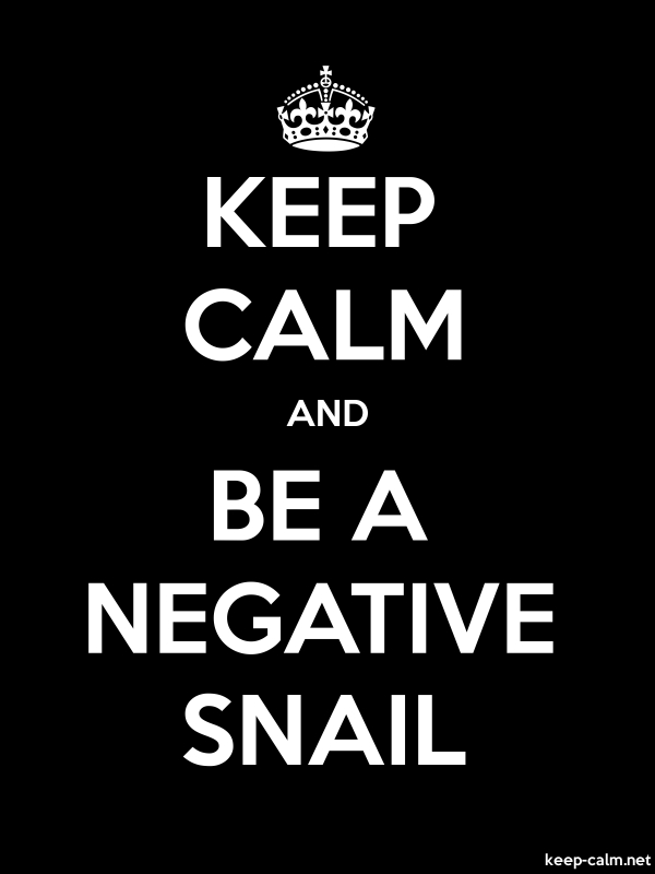 KEEP CALM AND BE A NEGATIVE SNAIL - white/black - Default (600x800)