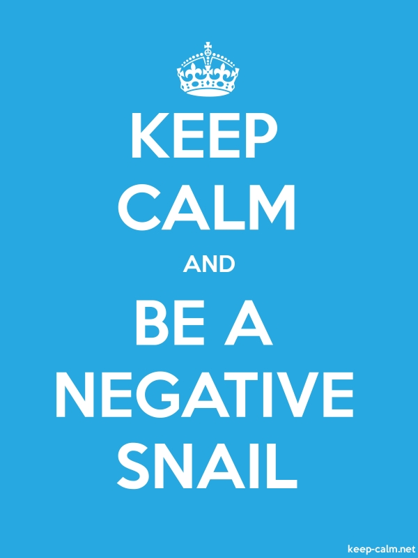 KEEP CALM AND BE A NEGATIVE SNAIL - white/blue - Default (600x800)