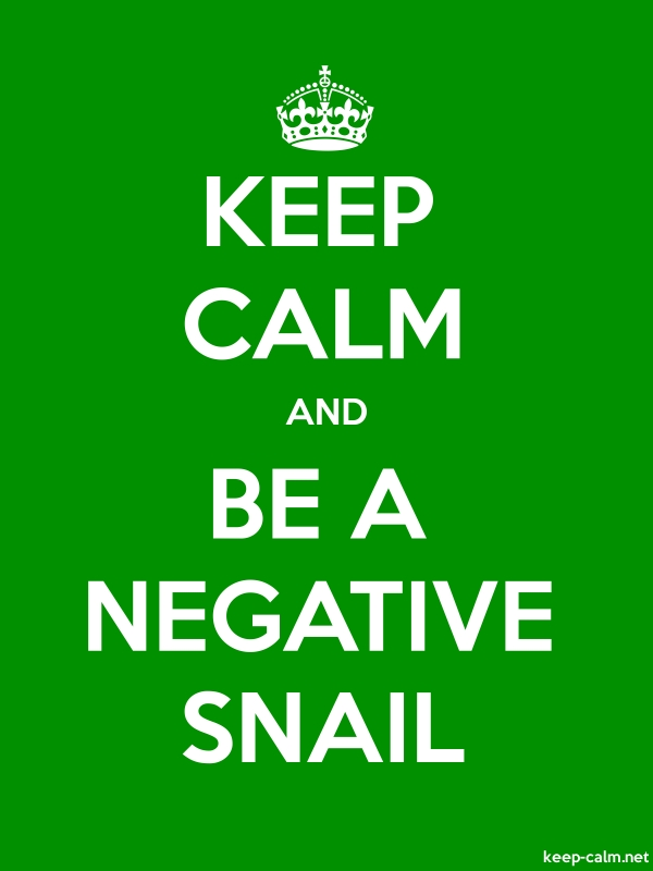 KEEP CALM AND BE A NEGATIVE SNAIL - white/green - Default (600x800)