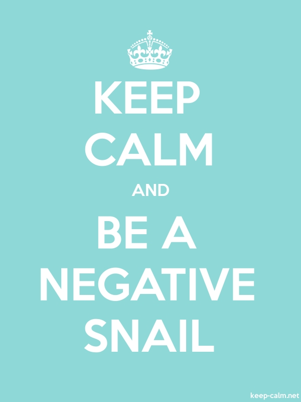 KEEP CALM AND BE A NEGATIVE SNAIL - white/lightblue - Default (600x800)