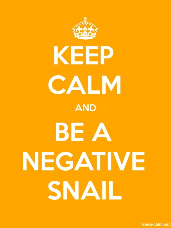 KEEP CALM AND BE A NEGATIVE SNAIL - white/orange - Default (600x800)