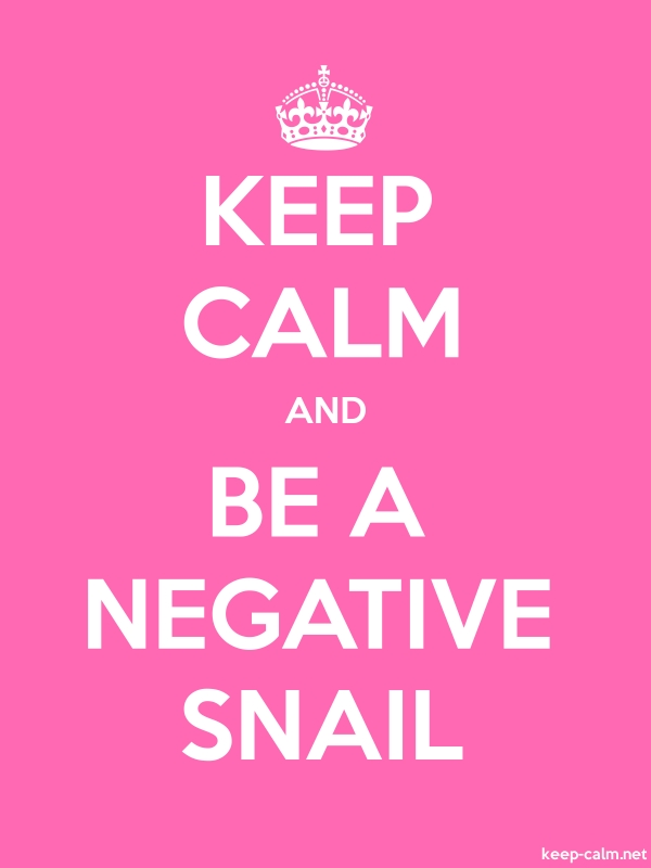 KEEP CALM AND BE A NEGATIVE SNAIL - white/pink - Default (600x800)