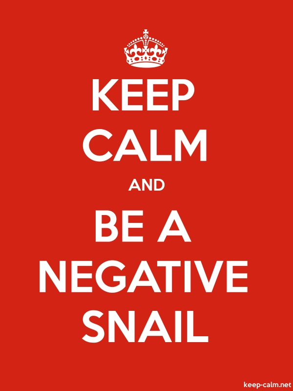 KEEP CALM AND BE A NEGATIVE SNAIL - white/red - Default (600x800)