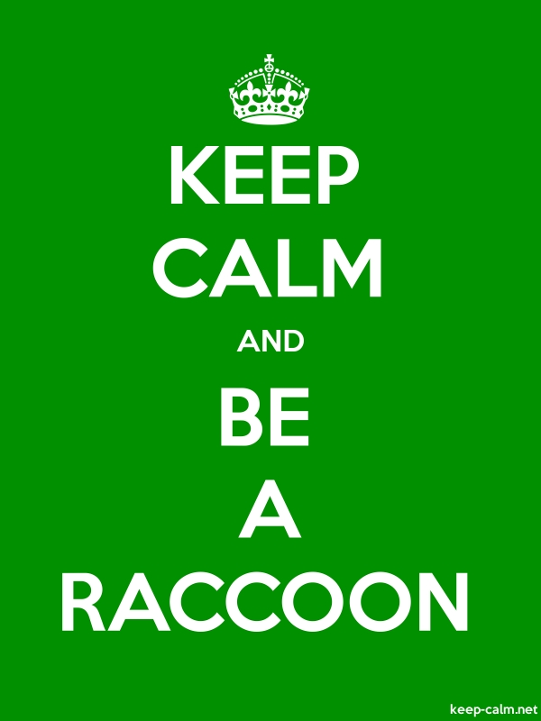 KEEP CALM AND BE A RACCOON - white/green - Default (600x800)