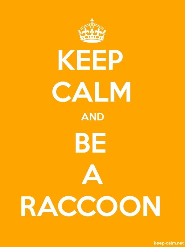 KEEP CALM AND BE A RACCOON - white/orange - Default (600x800)