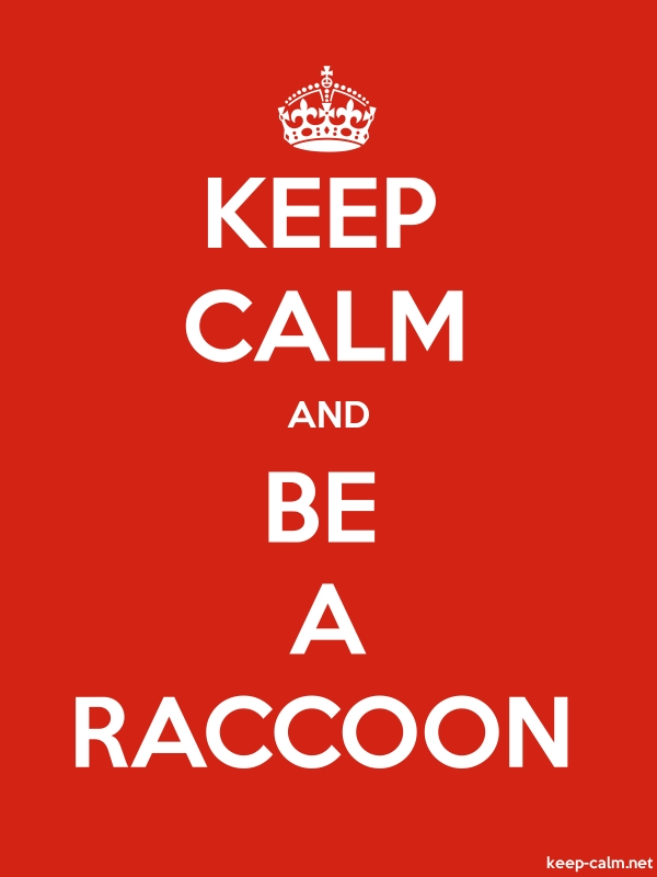 KEEP CALM AND BE A RACCOON - white/red - Default (600x800)