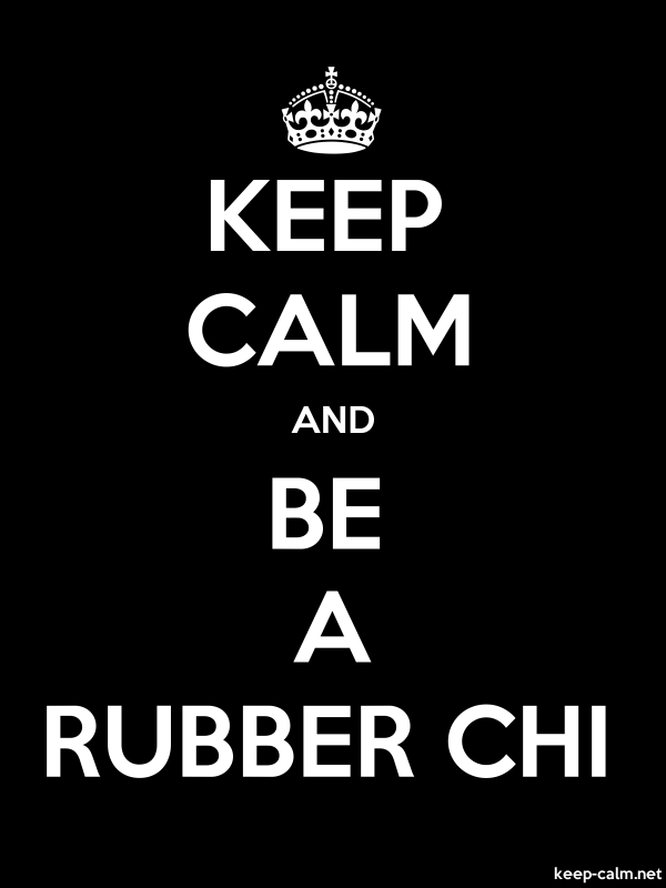 KEEP CALM AND BE A RUBBER CHI - white/black - Default (600x800)