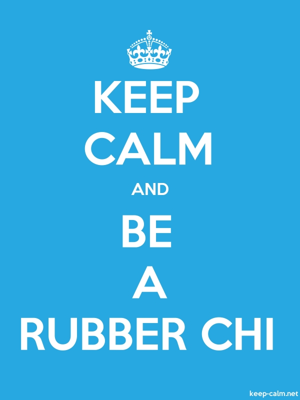 KEEP CALM AND BE A RUBBER CHI - white/blue - Default (600x800)