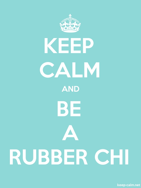 KEEP CALM AND BE A RUBBER CHI - white/lightblue - Default (600x800)