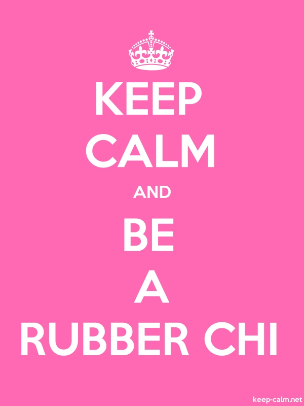 KEEP CALM AND BE A RUBBER CHI - white/pink - Default (600x800)