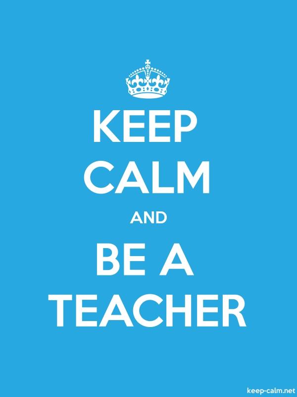 KEEP CALM AND BE A TEACHER - white/blue - Default (600x800)