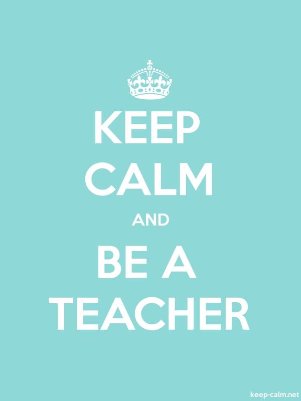 KEEP CALM AND BE A TEACHER - white/lightblue - Default (600x800)
