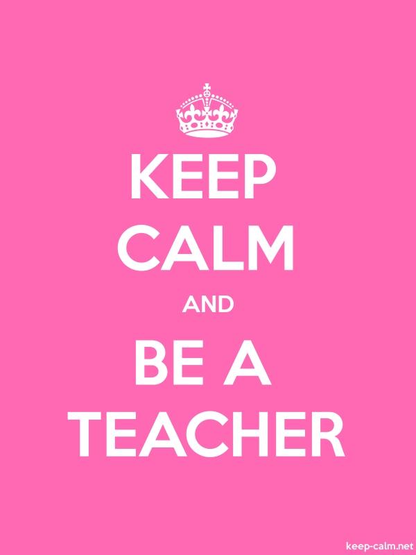 KEEP CALM AND BE A TEACHER - white/pink - Default (600x800)