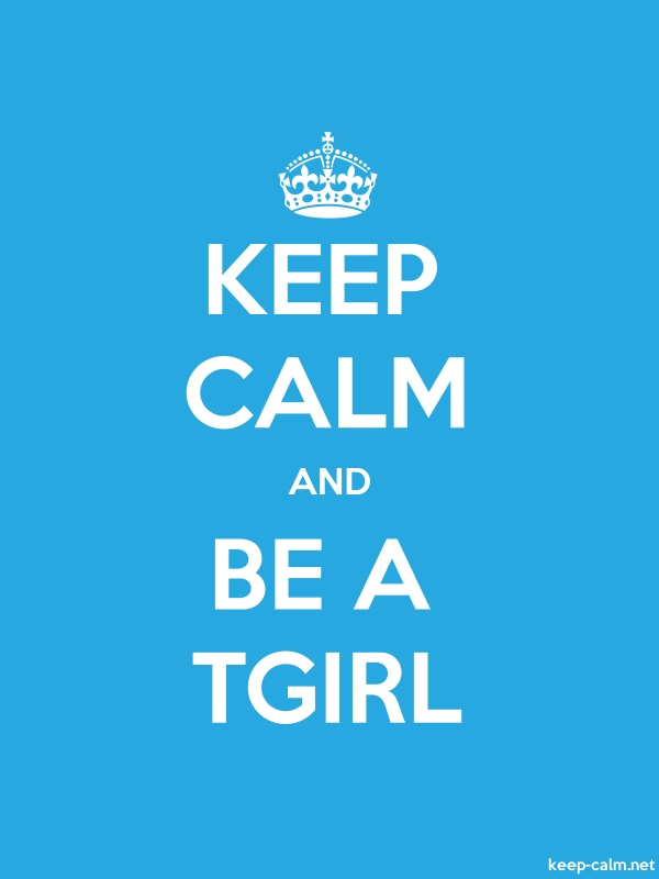 KEEP CALM AND BE A TGIRL - white/blue - Default (600x800)