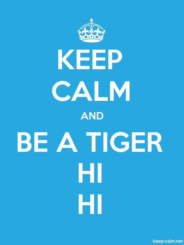 KEEP CALM AND BE A TIGER HI HI - white/blue - Default (600x800)