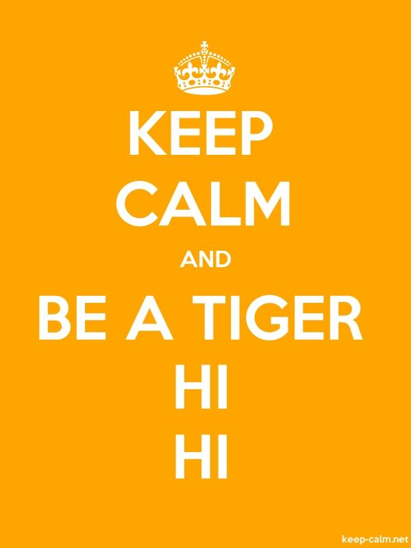 KEEP CALM AND BE A TIGER HI HI - white/orange - Default (600x800)