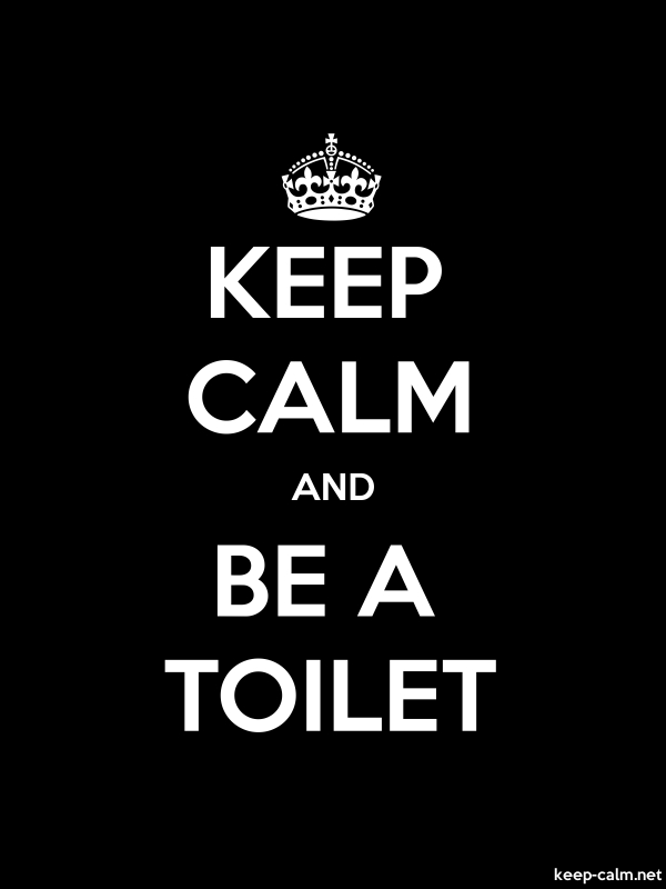 KEEP CALM AND BE A TOILET - white/black - Default (600x800)