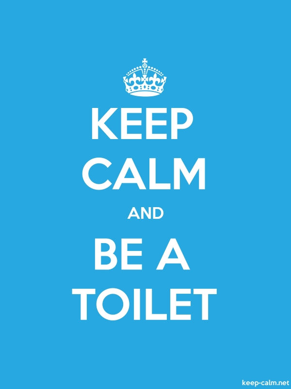 KEEP CALM AND BE A TOILET - white/blue - Default (600x800)