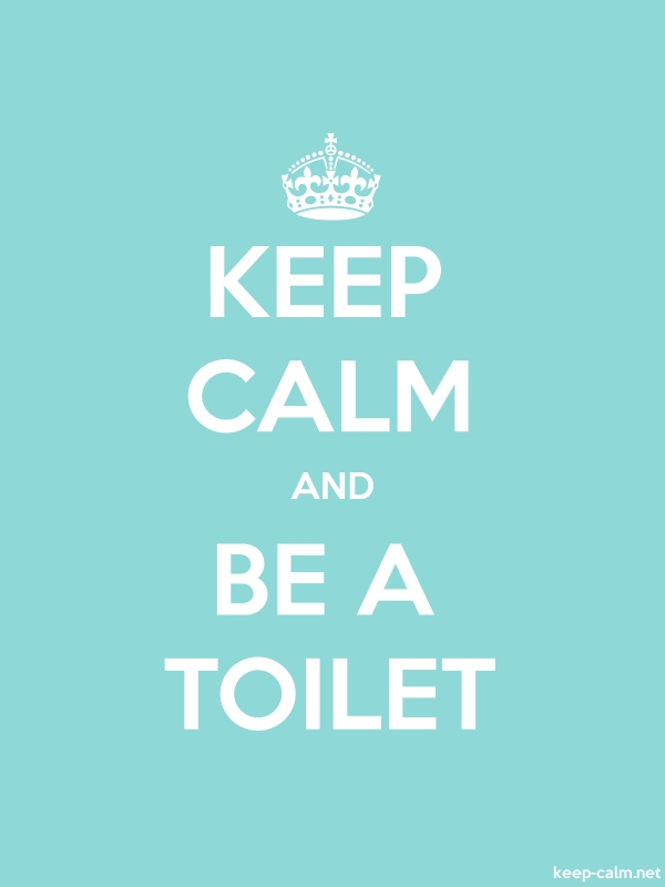 KEEP CALM AND BE A TOILET - white/lightblue - Default (600x800)