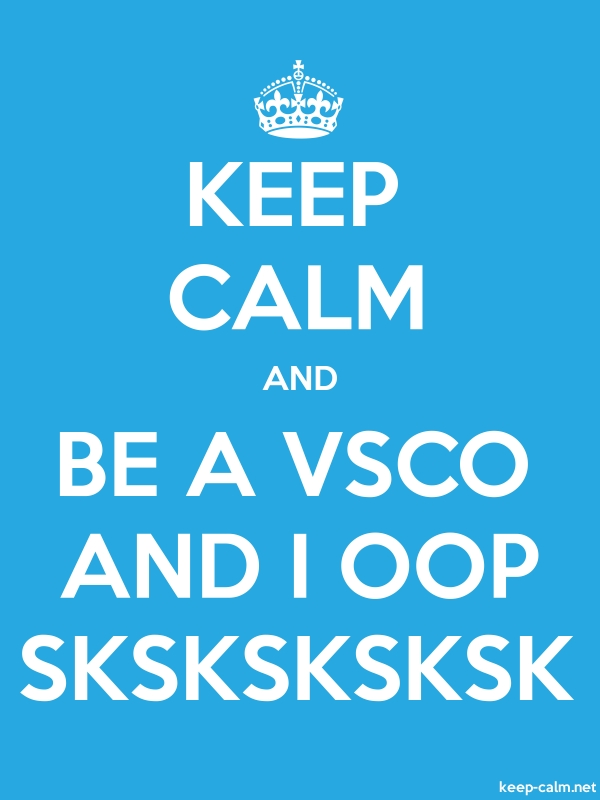 KEEP CALM AND BE A VSCO AND I OOP SKSKSKSKSK - white/blue - Default (600x800)