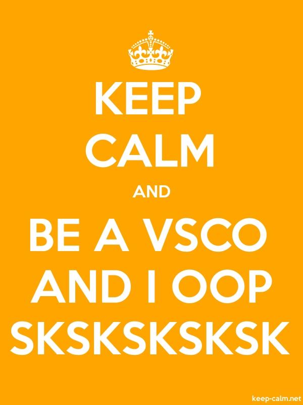 KEEP CALM AND BE A VSCO AND I OOP SKSKSKSKSK - white/orange - Default (600x800)