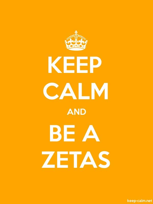 KEEP CALM AND BE A ZETAS - white/orange - Default (600x800)